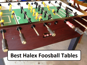 Halex Foosball Table Find Which Are Their Best Models Amp Why