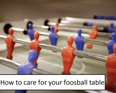 how to take care for your foosball table