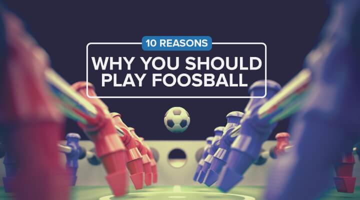 10 Foosball Benefits
